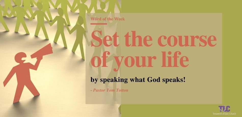 Set the Course of Your Life… by Speaking What God Speaks