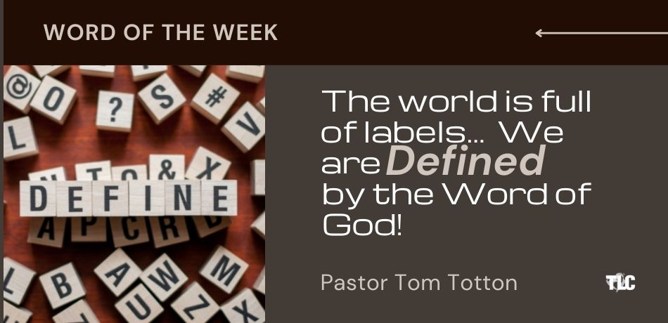 The World is Full of Labels…  We are Defined by The Word of God!